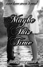 Maybe This Time by jessamoemoe