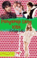Pangarap Lang Kita.. (College Life) by MishayleyWiam