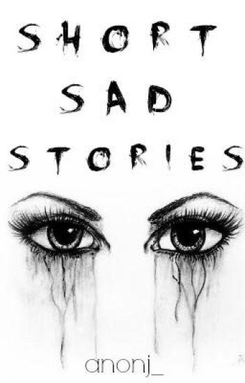 short, sad stories - ∞ ♕ ∞ - Wattpad