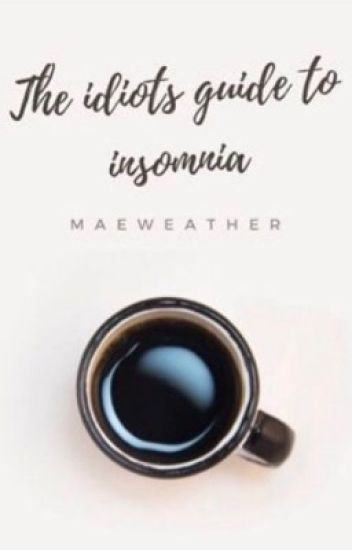 The Idiots Guide To Insomnia