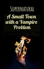 Supernatural: A Small Town With a Vampire Problem by DamonWhitlock