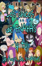 •Los chicos de FNAFHS y tu• (One-Shots) #FNAFHS by Agus__Chan