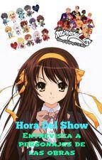 Hora Del Show: [Entrevista A Los Personajes De Las Obras,Anuncios Y Especiales] by Loverin157