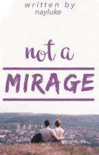 not a mirage by nayluke