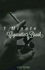 One Minute Cigarette Break (ONE SHOT) by AGreatPretender