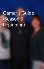 Gamer's Guide (Season 3 beginning) by Littledemarco