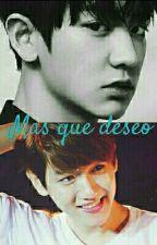 Más Qué Deseo 》♡ChanBaek♡BaekYeol《 by Scarluu