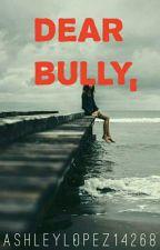 dear bully by ashleylopez14268