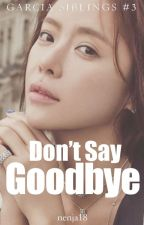 Don't Say Goodbye (completed) by nenja18