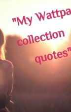 My Wattpad Collection Of Quotes by bibliophilereader