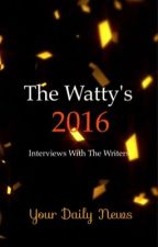 Wattys 2016 interviews with the writers.  by YourDailyNews