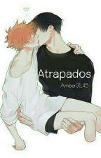 Atrapados[Haikyuu!!](Yaoi) by Amber31_45
