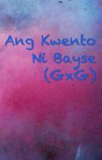 Ang Kwento Ni Bayse (GxG) by joessy11