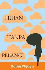 Hujan Tanpa Pelangi (TAMAT) by robinbiewijaya