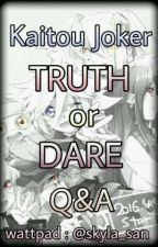 ♥[ Kaitou Joker ]♠:♣[ Truth or Dare ]♦[ Q & A ]✔ by skyla_san