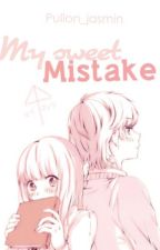 My sweet mistake by orphictional