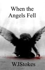 When the Angels Fell by WJStokes