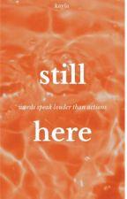 still here | ✓ by Midnight-heart