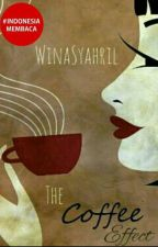THE COFFEE  EFFECT (Selesai) by WinaSyahril