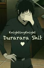 ♠ Durarararara Shit ♠ [PL] by KnightingKnight