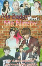 MS. BAD GIRL MEETS MR. NERDY (RE UPLOAD) by TaebyunTaeKim