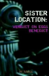 Sister Location: Verdict on Eggs Benedict by pi_mage