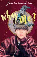 Why Me? (KookMin) by jiminienchim