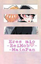 Tu eres mio -ReiMob-❤  by MainPan737
