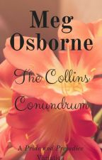 The Collins Conundrum - A Pride and Prejudice Variation by megosbornewrites