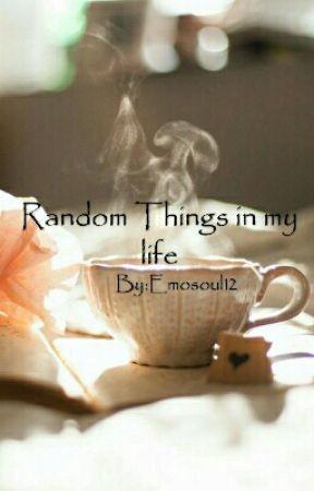 Random Things in my life by Emosoul12