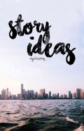 story&plot ideas by agbdreams