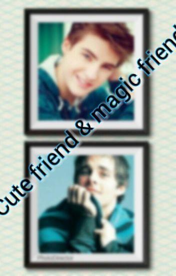 Cute friend & Magic friend
