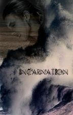 Incarnation [Short Story] by Woman_Of_Mischief