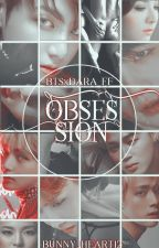 Obsession (S O O N) by Bunny_Heart12