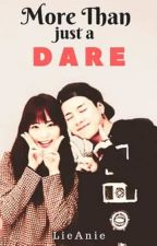 More Than Just A Dare (On-Going) by Ate_Leng