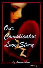 Our Complicated Love Story by tommochan