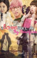 I'm In Love With L.Joe, My Bestfriend [Teen Top Fanfiction] by FantasticYeoja