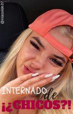 Internado de ¡¿CHICOS?! by iriasolde37