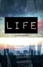 LIFE by minatomimi