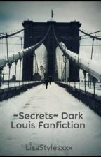 ~Secrets~ Dark Louis Fanfiction by LisaStylesxxx