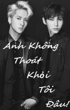 {LONGFIC- NC17 } [ WONTAEK] Anh Không Thoát Khỏi Tôi Đâu by Jung_Ice1004