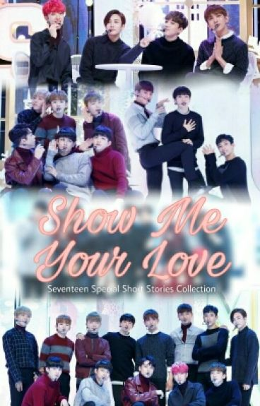 Show Me Your Love [Seventeen Short Stories] by sebonglijeu