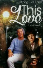 This Love {Larry Stylinson} by Strong_For_Larry