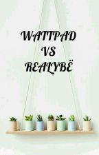 Wattpad VS Realybė by JuodasVienaragis262