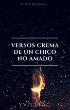 Versos crema de un Chico no Amado©  by Yvillac