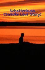 Schattenkuss (Sasuke Love Story) by BlackShiro