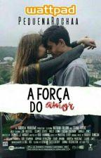 A Força Do Amor! by PequenaRochaa