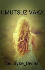 UMUTSUZ VAKA by ayse_tavlas
