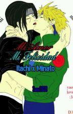 Mi Amor Mi Felicidad (Itachi X Minato) by Sasu2030