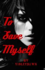 To Save Myself by Shattered_Violet